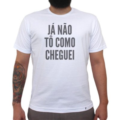 Já Não Tô Como Cheguei - Camiseta Clássica Masculina