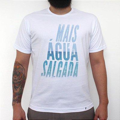 Mais Água Salgada - Camiseta Clássica Masculina