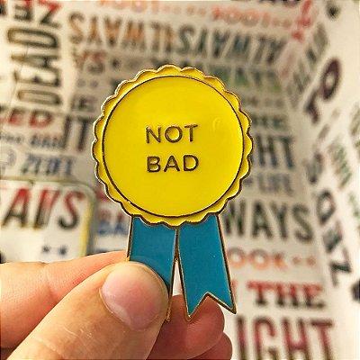 Not Bad - Pin
