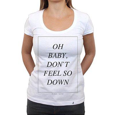 Oh Baby, Don`t Feel So Down - Camiseta Clássica Feminina