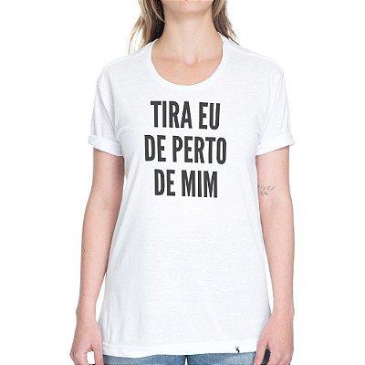 Tira Eu de Perto de Mim - Camiseta Basicona Unissex