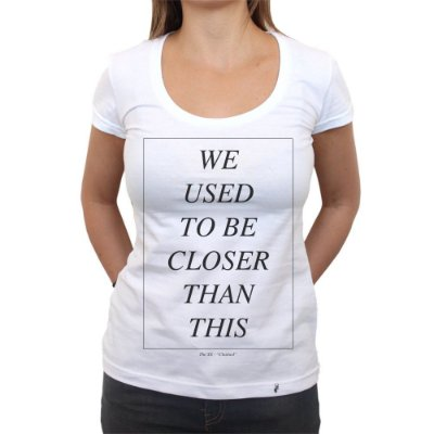 We Used To Be Closer - Camiseta Clássica Feminina