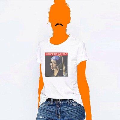 Camiseta Feminina, Vai responder não, puta?!