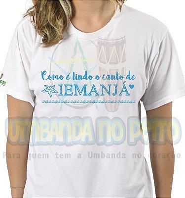 Camiseta Como é Lindo o Canto de Iemanjá