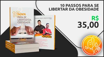 10 PASSOS PARA SE LIBERTAR DA OBESIDADE - 35 reais