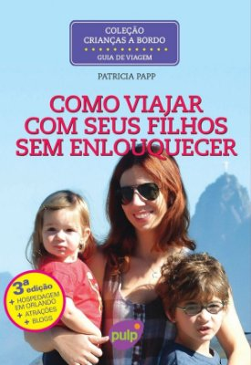 Livro Como Viajar com Seus Filhos Sem Enlouquecer