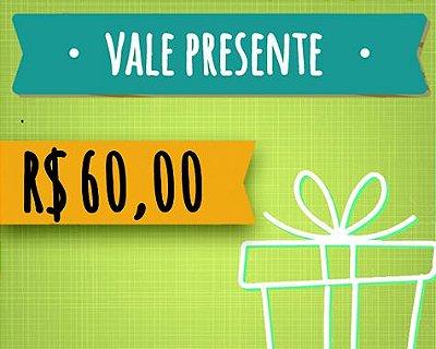 Vale Presente de R$ 60,00