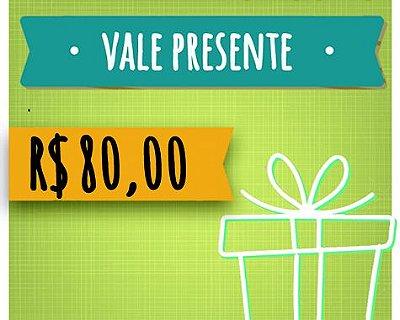 Vale Presente de R$ 80,00