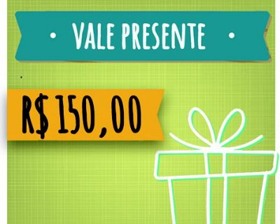 Vale Presente de R$ 150,00