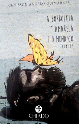 A borboleta amarela e o mendigo – Genisson Angelo Guimarães