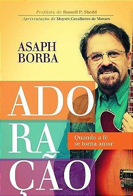 Livro Adoração - Quando A Fé Se Torna Amor - Asaph Borba
