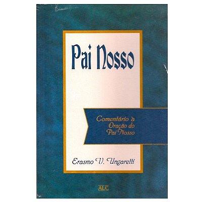Livro Comentário a Oração do Pai Nosso - Erasmo V. Ungaretti
