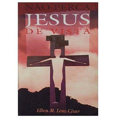 Livro Não Perca Jesus de Vista - Elben M. Lenz César - Usado