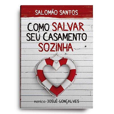 Livro Como Salvar seu Casamento Sozinha - Salomão Santos