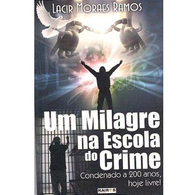 Livro Um Milagre na Escola do Crime - Lacir Moraes Ramos