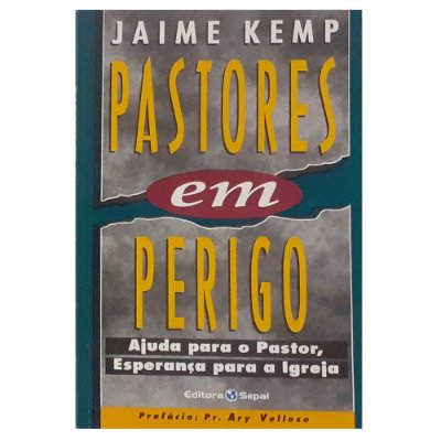 Livro Pastores Em Perigo - Ajuda para o Pastor - Esperança para a Igreja - Jaime Kemp