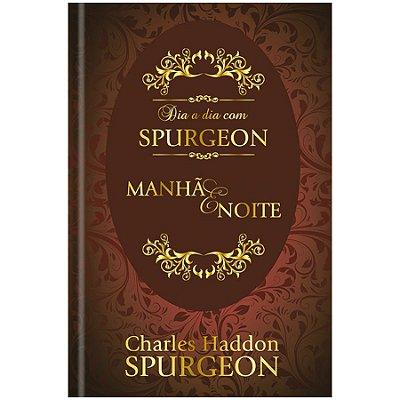 Devocional Dia a Dia com Spurgeon - Manhã e Noite – Capa Dura - Charles Haddon Spurgeon