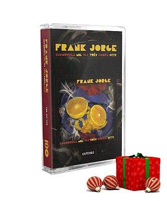 K7 - Frank Jorge - Escorrega Mil Vai Três Sobra Sete (Edição Limitada)
