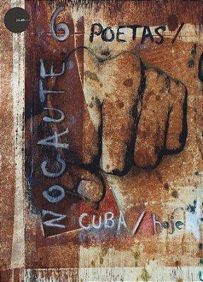 Nocaute: 6 poetas / Cuba / hoje org. José Ramón Sánchez