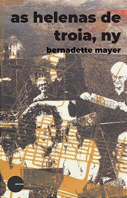As Helenas de Troia, NY - Bernadette Mayer