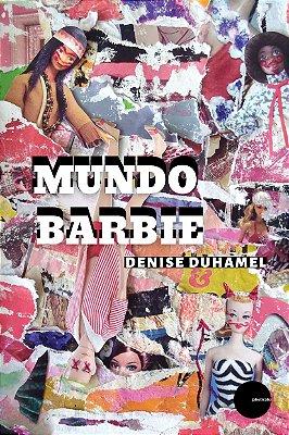 Mundo Barbie - Denise Duhamel