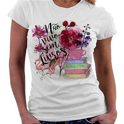 Camiseta Feminina -  Não vivo sem Livros