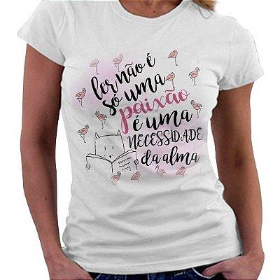Camiseta Feminina - Ler não é só uma Paixão