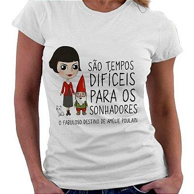 Camiseta Feminina - Amelie Poulain - São tempos difíceis