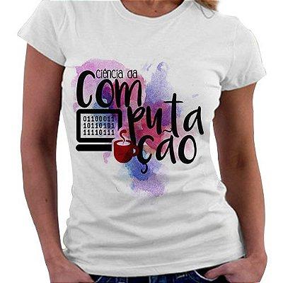 Camiseta Feminina - Profissões - Ciência da Computação