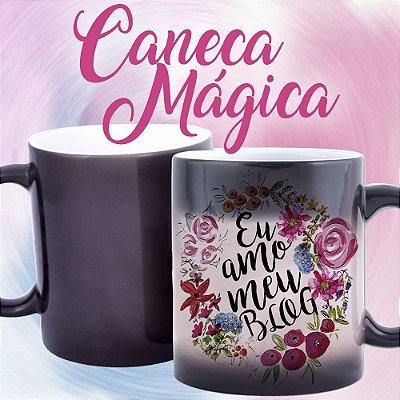 Caneca Mágica - Eu amo meu Blog
