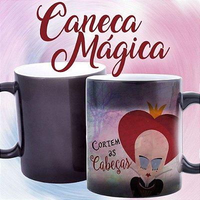 Caneca Mágica - Alice - Frase Rainha Vermelha