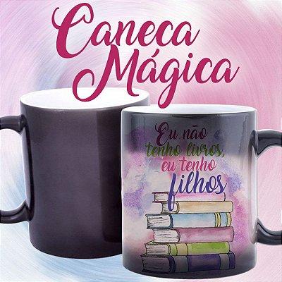 Caneca Mágica - Bookstagram - Eu não tenho livros, tenho Filhos