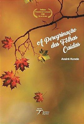 A peregrinação das folhas caídas - André Kondo