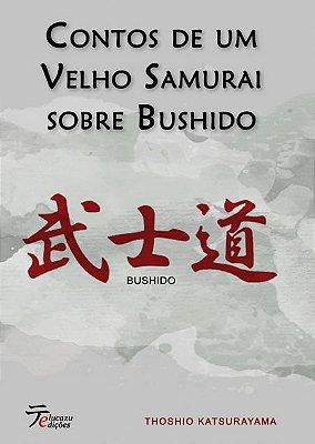 Contos de um Velho Samurai sobre Bushido - Thoshio Katsurayama