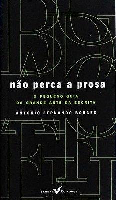 Não perca a prosa - Antonio Fernando Borges