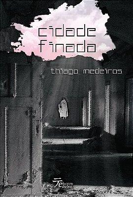 Cidade Finada - Thiago Medeiros