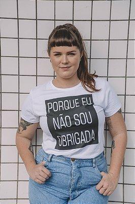 Camiseta Feminina Porque Eu Não Sou Obrigada