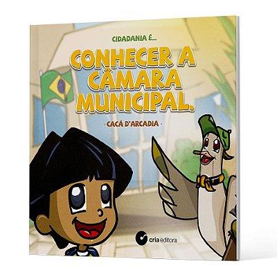 Cidadania é... Conhecer a Câmara Municipal - Cacá D'arcadia