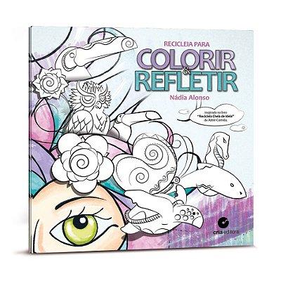 Recicleia para Colorir e Refletir - Nádia Alonso