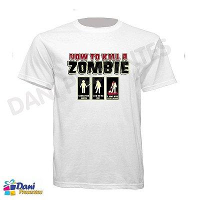 Camiseta How to Kill a Zombie - 100% Algodão