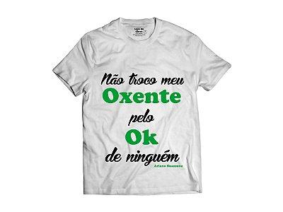 """Camiseta - Não troco meu oxente """"Ariano Suassuna"""""""