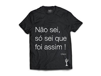 Camiseta - Não sei, só sei que foi assim!