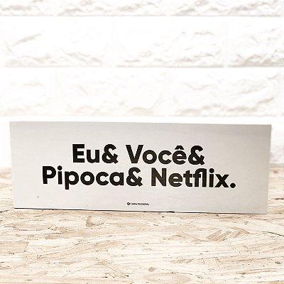 Bloco Eu & Você & Pipoca & Netflix