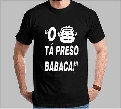 Camiseta O Lula tá Preso Babaca
