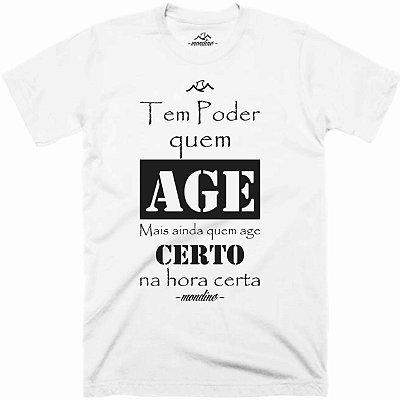 Camiseta Tem Poder quem Age, mais ainda quem Age Certo na Hora certa - Mondine