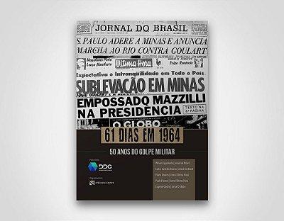 61 dias em 1964 - 50 anos do Golpe Militar