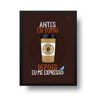Ponta de Estoque - Poster Café - Antes Eu Tomo Depois Eu Me Expresso - 1 unidade disponível