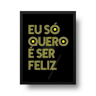 Quadro Poster Decorativo Música Eu Só Quero É Ser Feliz - Frase, Funk
