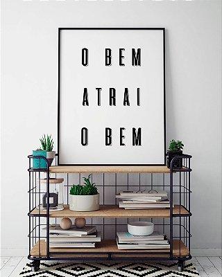 Quadro Decorativo Poster O Bem Atrai o Bem - Frase, Minimalista, Motivacional