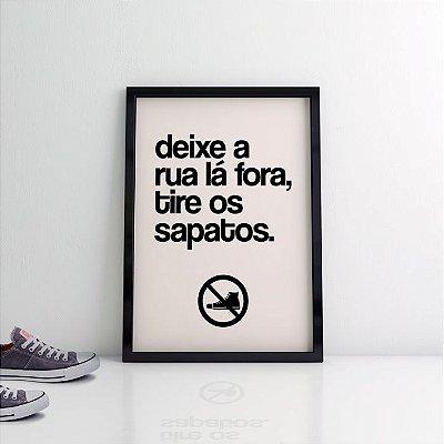 Quadro Poster Decorativo Rua Lá Fora Tire Sapatos - Frase, Minimalista